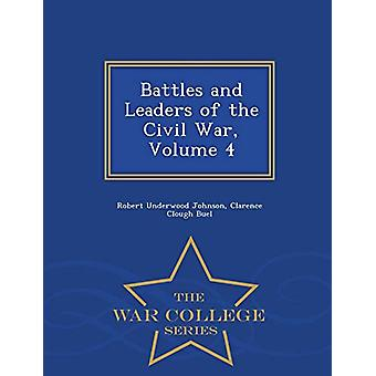Battles and Leaders of the Civil War - Volume 4 - War College Series