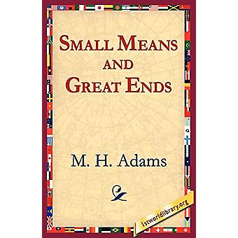 Small Means And Great Ends by M H Adams - 9781421801773 Book