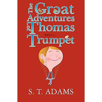 The Great Adventures of Thomas Trumpet by S T Adams - 9781460992487 B