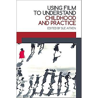 Using Film to Understand Childhood and Practice by Sue Aitken - 97814