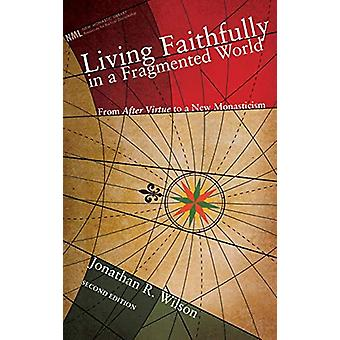 Living Faithfully in a Fragmented World - Second Edition by Jonathan