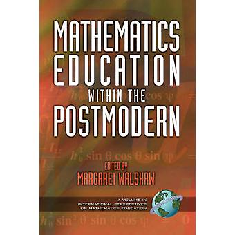 Mathematics Education within the Postmodern by Margaret Walshaw - 978