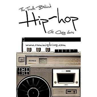 The Truth Behind Hip Hop by G Craige Lewis - 9781607919162 Book