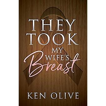 They Took My Wife's Breast by Ken Olive - 9781683508328 Book