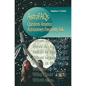 AstroFAQs - Questions Amateur Astronomers Frequently Ask by Stephen F.