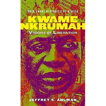 Kwame Nkrumah Visions of Liberation Ohio Short Histories of Africa
