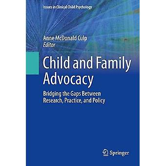 Child and Family Advocacy Bridging the Gaps Between Research Practice and Policy Issues in Clinical Child Psychology