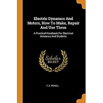 Electric Dynamos and Motors, How to Make, Repair and Use Them: A Practical Handbook for Electrical Amateurs and Students