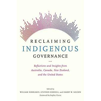 Reclaiming Indigenous Governance by Foreword by Sophie Pierre & Edited by William Nikolakis & Edited by Stephen Cornell & Edited by Harry W Nelson