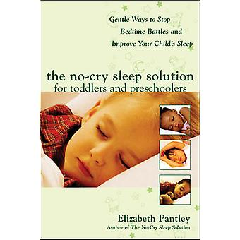 The No-Cry Sleep Solution for Toddlers and Preschoolers: Gentle Ways to Stop Bedtime Battles and Improve Your Child's Sleep