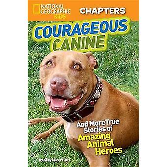 Moedige Canine! - En meer True Stories van verbazingwekkende dieren helden door