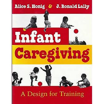 Infant Caregiving - A Design for Training by Alice S Honig - John Rona
