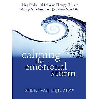 Calming the Emotional Storm: Using Dialectical Behaviour Skills to Manage Your Emotions and Balance Your Life