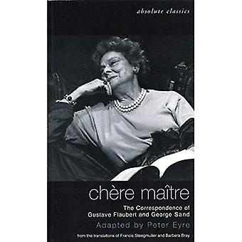 Chere Maitre: The Correspondence of Gustave Flaubert and George Sand