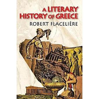 A Literary History of Greece by Flaceliere & Robert