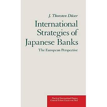 International Strategies of Japanese Banks  The European Perspective by Duser & J. Thorsten