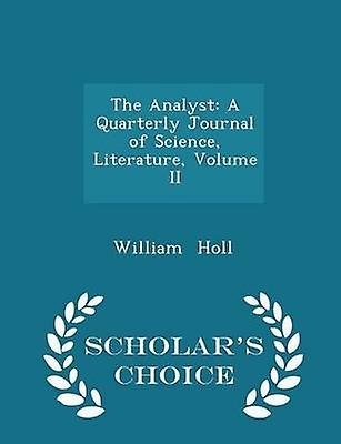 The Analyst A Quarterly Journal of Science Literature Volume II  Scholars Choice Edition by Holl & William