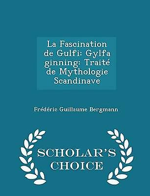 La Fascination de Gulfi Gylfa ginning Trait de Mythologie Scandinave  Scholars Choice Edition by Bergmann & Frdric Guillaume