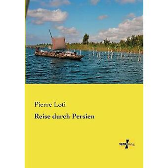 Reise durch Persien av Loti & Pierre
