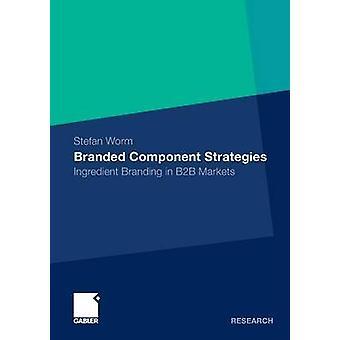 Branded Component Strategies  Ingredient Branding in B2B Markets by Worm & Stefan