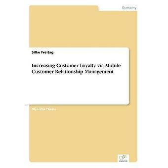 Steigerung der Kundenloyalität über mobiles Customer Relationship Management von Freitag & Silke