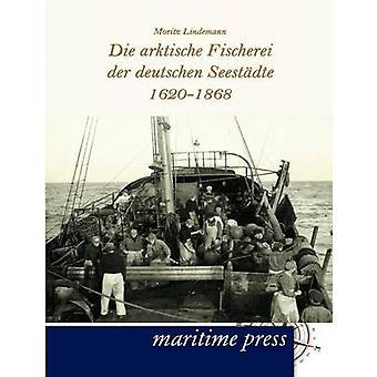 Sterven arktische Fischerei der deutschen Seestdte 16201868 door Lindemann & Moritz