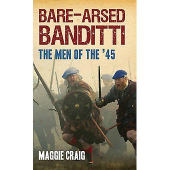 Bare-arsed Banditen - die Männer von den 45 von Maggie Craig - 97818459670