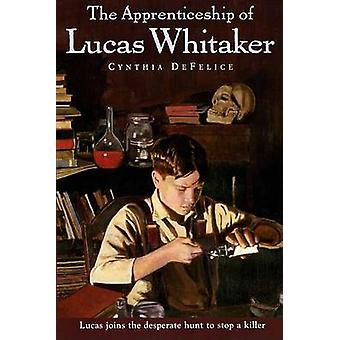 The Apprenticeship of Lucas Whitaker by Cynthia C DeFelice - 97803744