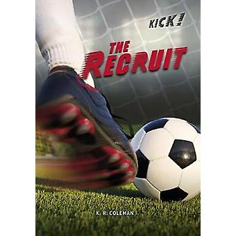 Kick! - The Recruit by K.R. Coleman - 9781541500334 Book