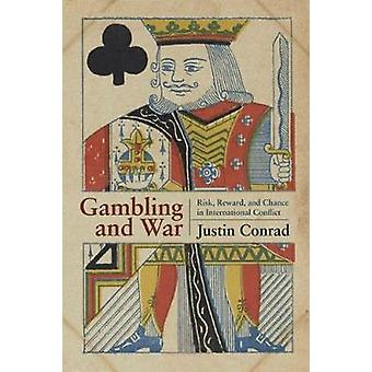 Gambling and War - Risk - Reward - and Chance in International Conflic