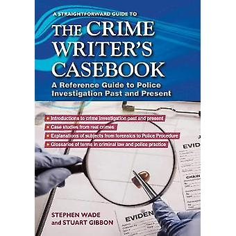 A Straightforward Guide To The Crime Writers Casebook by Stephen Wade