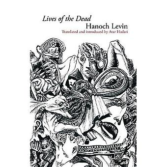 Lives of the Dead - Collected Poems by Hanoch Levin - 9781908376657 Bo
