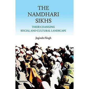 Namdhari Sikhs - Their Changing Social & Cultural Landscape by Joginde