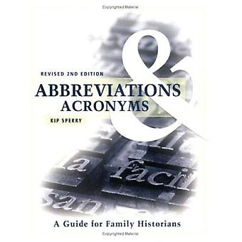 Abbreviations & Acronyms  - A Guide for Family Historians (2nd) by Kip