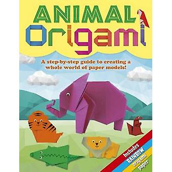 Animal Origami - A Step-By-Step Guide to Creating a Whole World of Pap