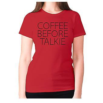 Womens funny coffee t-shirt slogan tee ladies novelty - Coffee before talkie