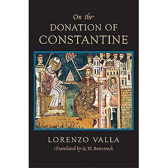 On the Donation of Constantine by Lorenzo Valla & Translated by G W Bowersock
