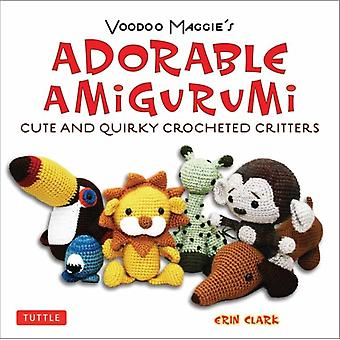 Adorable Amigurumi  Cute and Quirky Crocheted Critters by Erin Clark