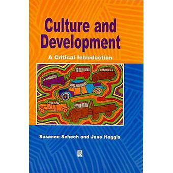 Culture and Development - A Critical Introduction by Susanne Schech -