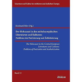 The Holocaust in the Central European Literatures and Cultures. Problems of Poetization and Aestheticization by Ibler & Reinhard