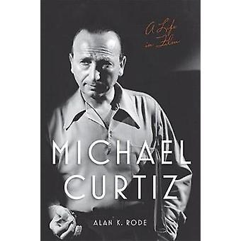 Michael Curtiz - A Life in Film by Alan K. Rode - 9780813173917 Book