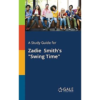 A Study Guide for Zadie Smiths Swing Time by Gale & Cengage Learning