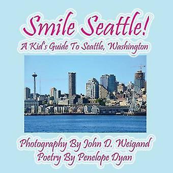 Smile Seattle a Kids Guide to Seattle Washington by Dyan & Penelope
