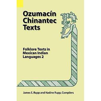 Ozumacin Chinantec Texts Folklore Texts in Mexican Indian Languages 2 by Rupp & James E.
