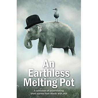 An Earthless Melting Pot  A Collection of PrizeWinning Short Stories from Words with Jam by Smith & Jd