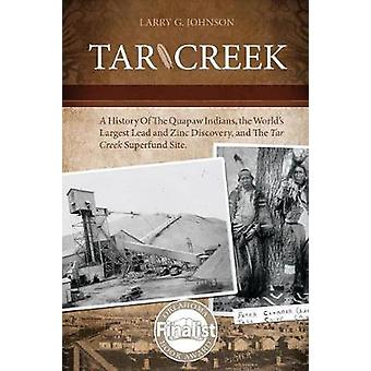 Tar Creek A History of the Quapaw Indians the Worlds Largest Lead and Zinc Discovery and The Tar Creek Superfund Site. by Johnson & Larry G