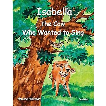 Isabella The Cow Who Wanted To Sing by Allen & J.B.