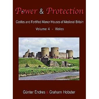 Power and Protection Castles and Fortified Manor Houses of Medieval Britain  Volume 4  Wales by Endres & Gnter