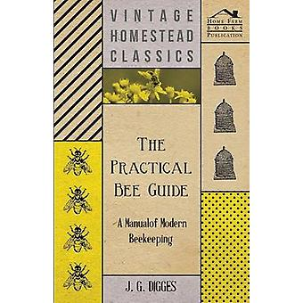 The Practical Bee Guide  A Manual Of Modern Beekeeping by Digges & J. G.