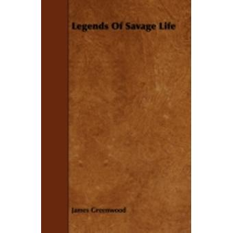 Legends of Savage Life by Greenwood & James